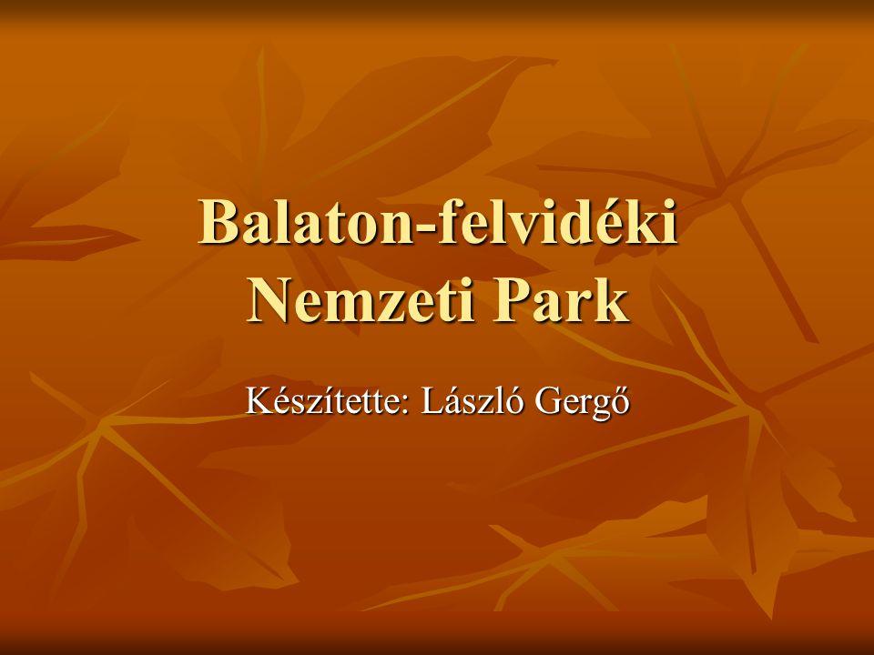 Balaton-felvidéki Nemzeti Park Készítette: László Gergő