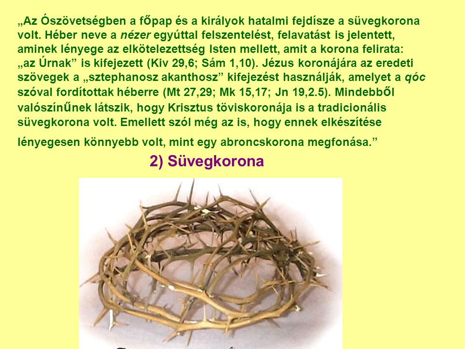 """""""Az Ószövetségben a f ő pap és a királyok hatalmi fejdísze a süvegkorona volt. Héber neve a nézer egyúttal felszentelést, felavatást is jelentett, ami"""