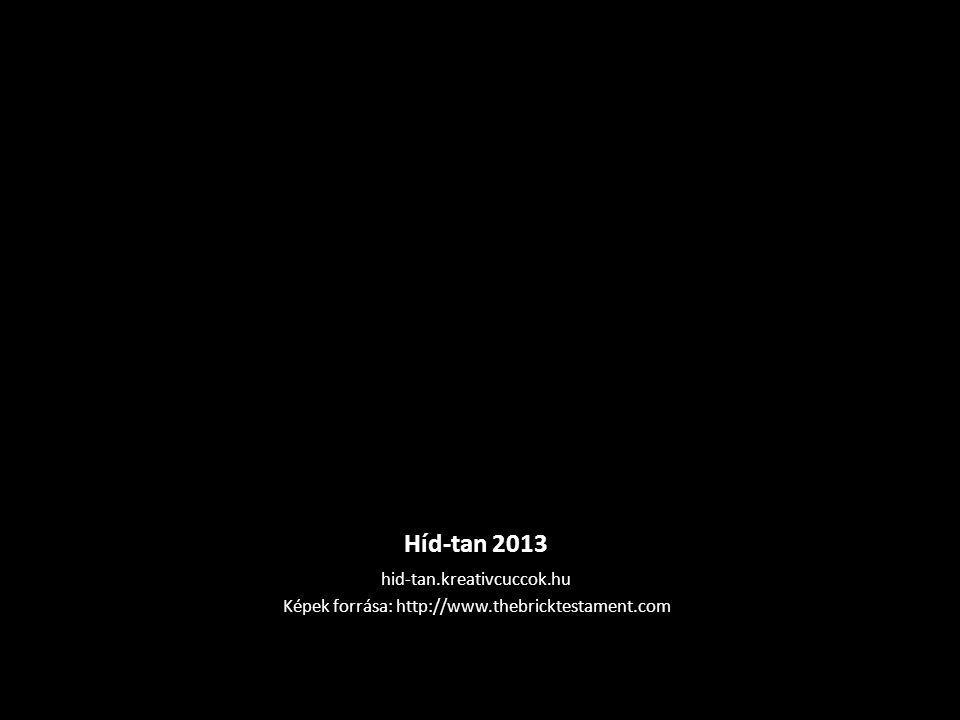 Híd-tan 2013 hid-tan.kreativcuccok.hu Képek forrása: http://www.thebricktestament.com