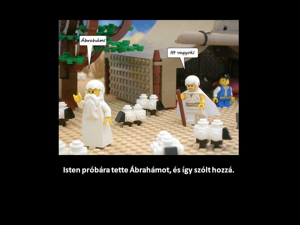 Isten próbára tette Ábrahámot, és így szólt hozzá.
