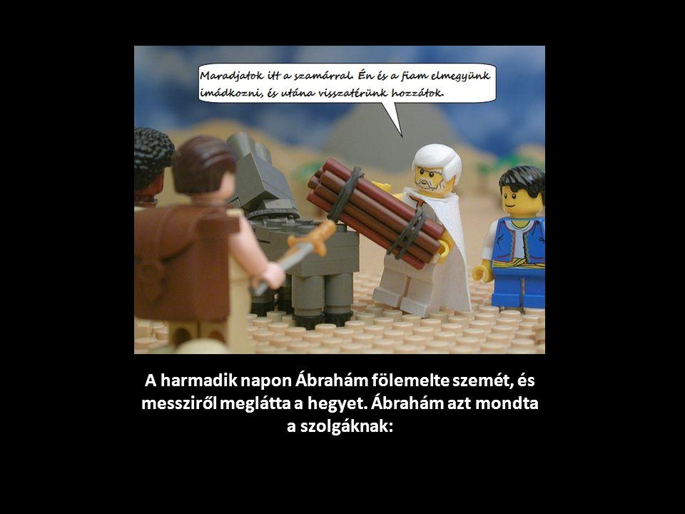 A harmadik napon Ábrahám fölemelte szemét, és messziről meglátta a hegyet.