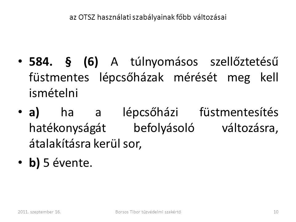 584. § (6) A túlnyomásos szellőztetésű füstmentes lépcsőházak mérését meg kell ismételni a) ha a lépcsőházi füstmentesítés hatékonyságát befolyásoló v