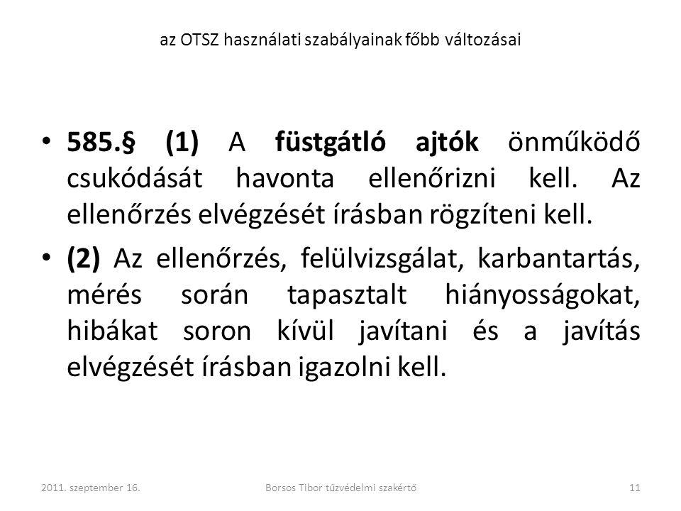 585.§ (1) A füstgátló ajtók önműködő csukódását havonta ellenőrizni kell. Az ellenőrzés elvégzését írásban rögzíteni kell. (2) Az ellenőrzés, felülviz
