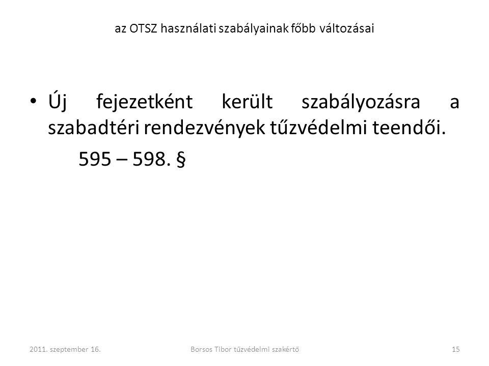 Új fejezetként került szabályozásra a szabadtéri rendezvények tűzvédelmi teendői. 595 – 598. § 2011. szeptember 16.Borsos Tibor tűzvédelmi szakértő15