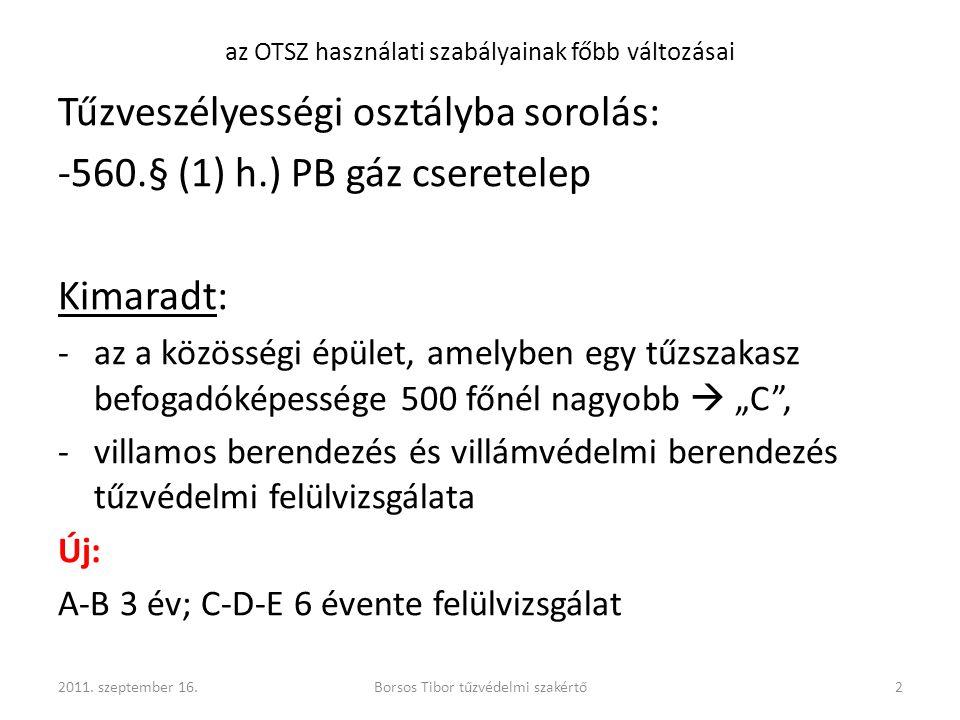 az OTSZ használati szabályainak főbb változásai Tűzveszélyességi osztályba sorolás: -560.§ (1) h.) PB gáz cseretelep Kimaradt: -az a közösségi épület,