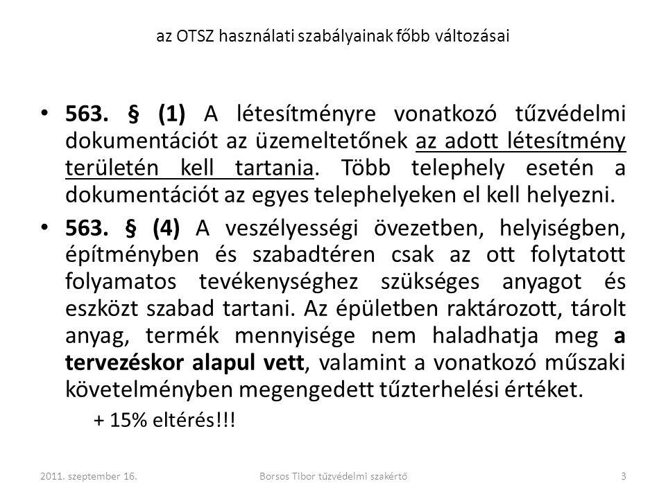 az OTSZ használati szabályainak főbb változásai 563. § (1) A létesítményre vonatkozó tűzvédelmi dokumentációt az üzemeltetőnek az adott létesítmény te