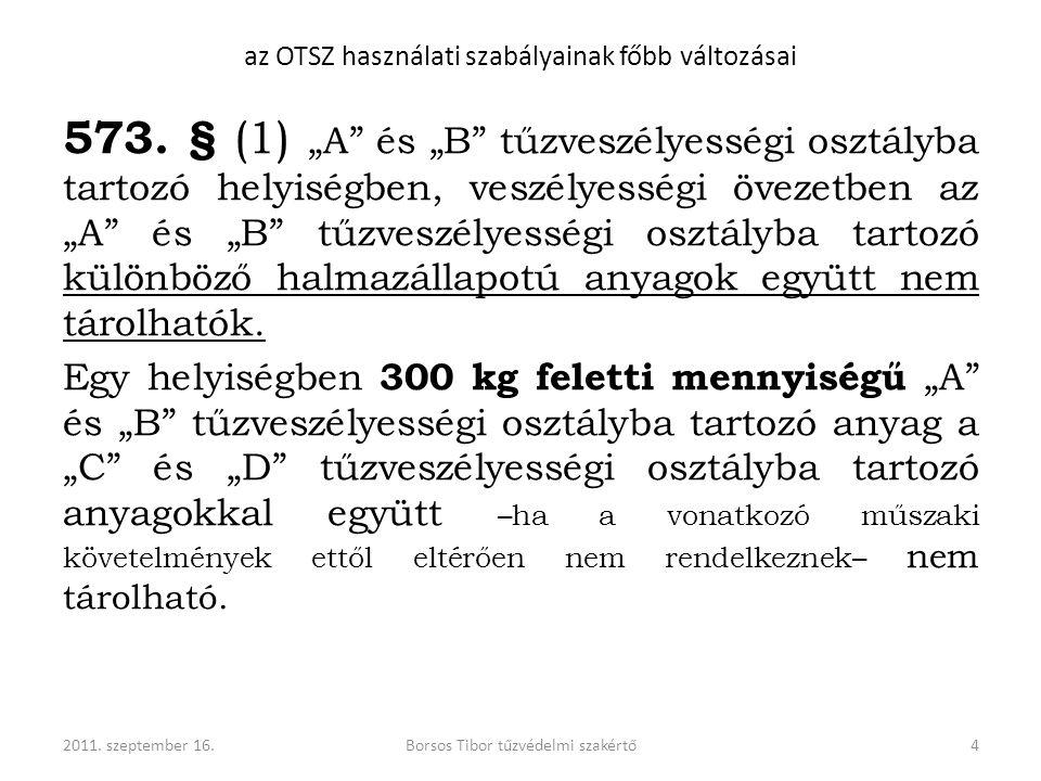 """az OTSZ használati szabályainak főbb változásai 573. § (1) """"A"""" és """"B"""" tűzveszélyességi osztályba tartozó helyiségben, veszélyességi övezetben az """"A"""" é"""