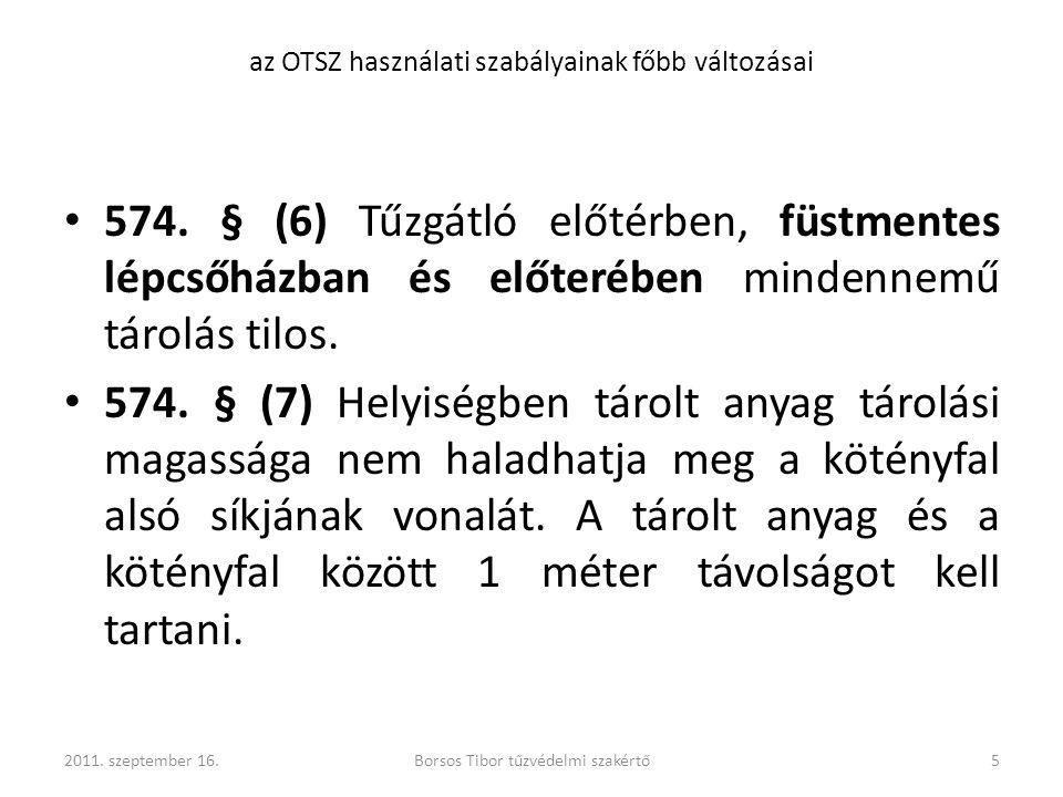 az OTSZ használati szabályainak főbb változásai 574. § (6) Tűzgátló előtérben, füstmentes lépcsőházban és előterében mindennemű tárolás tilos. 574. §