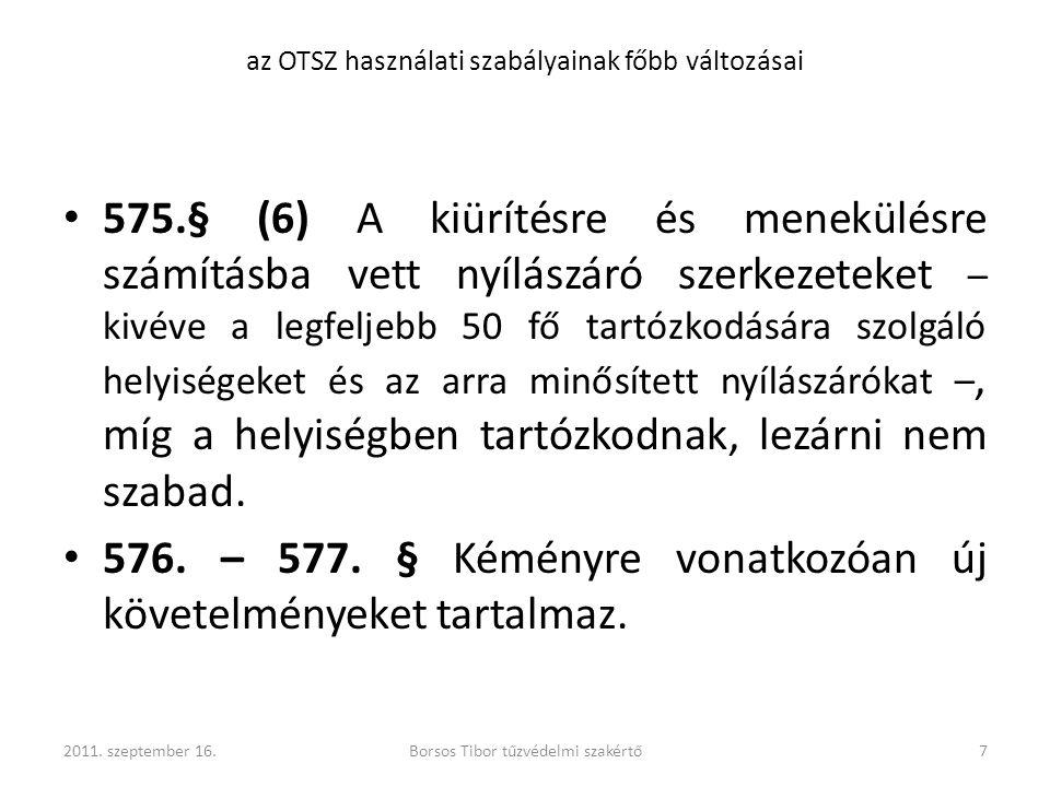 575.§ (6) A kiürítésre és menekülésre számításba vett nyílászáró szerkezeteket – kivéve a legfeljebb 50 fő tartózkodására szolgáló helyiségeket és az