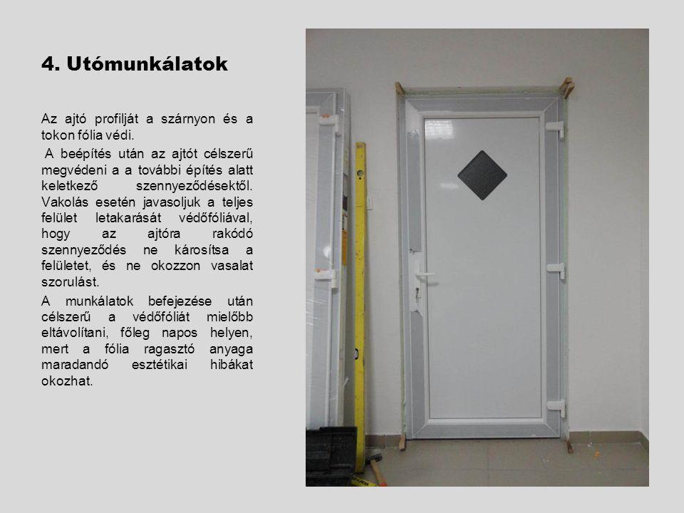 4. Utómunkálatok Az ajtó profilját a szárnyon és a tokon fólia védi. A beépítés után az ajtót célszerű megvédeni a a további építés alatt keletkező sz