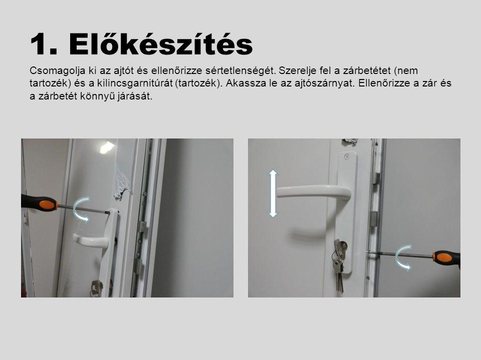 1. Előkészítés Csomagolja ki az ajtót és ellenőrizze sértetlenségét. Szerelje fel a zárbetétet (nem tartozék) és a kilincsgarnitúrát (tartozék). Akass