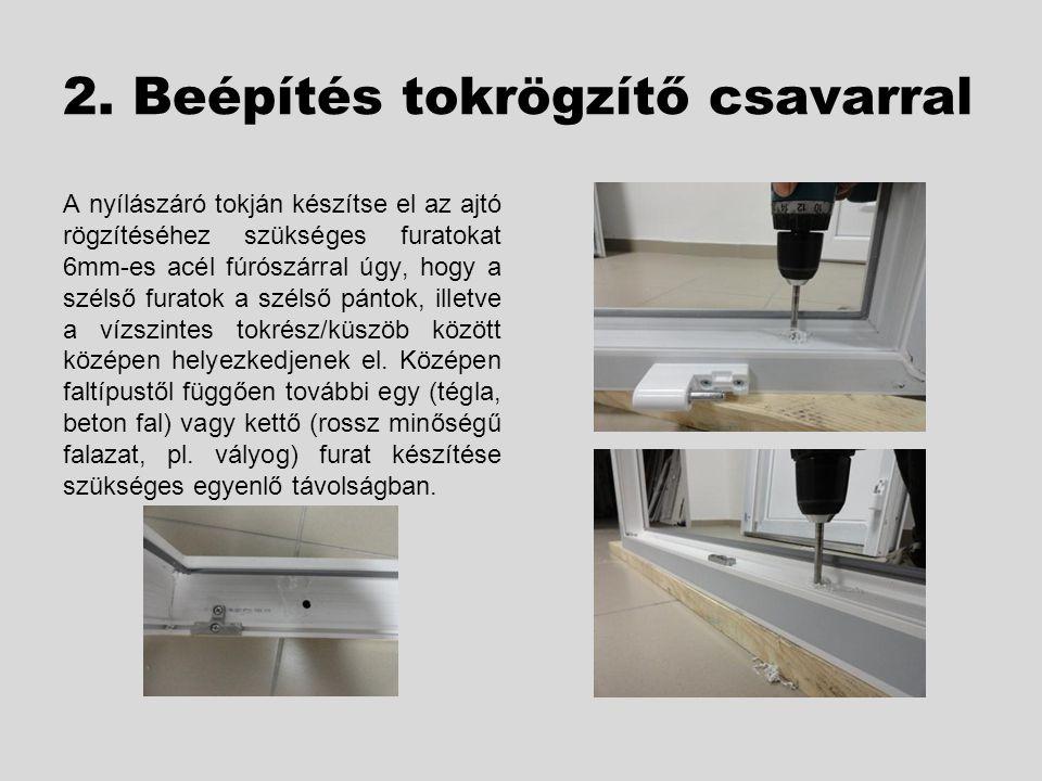 2. Beépítés tokrögzítő csavarral A nyílászáró tokján készítse el az ajtó rögzítéséhez szükséges furatokat 6mm-es acél fúrószárral úgy, hogy a szélső f