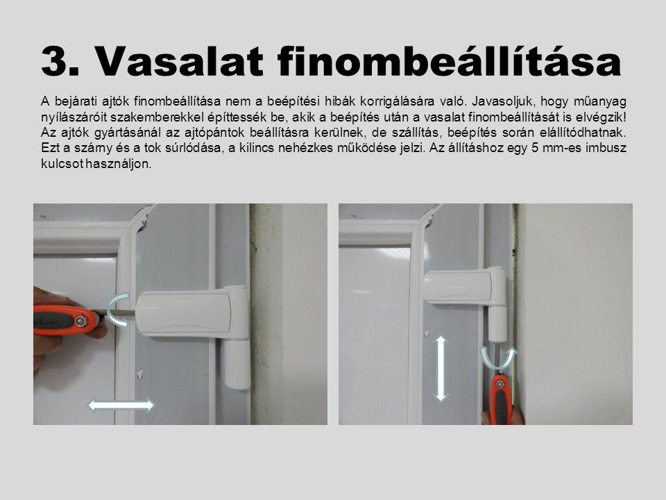 3. Vasalat finombeállítása A bejárati ajtók finombeállítása nem a beépítési hibák korrigálására való. Javasoljuk, hogy műanyag nyílászáróit szakembere