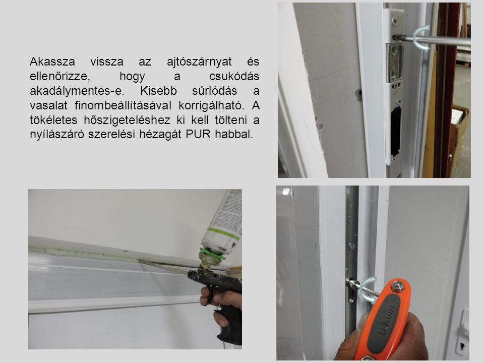 Akassza vissza az ajtószárnyat és ellenőrizze, hogy a csukódás akadálymentes-e. Kisebb súrlódás a vasalat finombeállításával korrigálható. A tökéletes