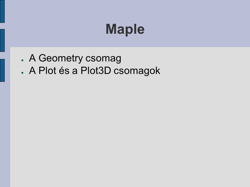Maple ● A Geometry csomag ● A Plot és a Plot3D csomagok