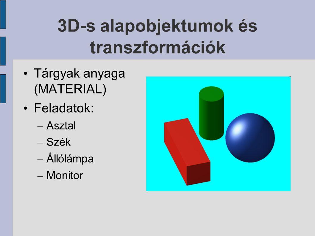 3D-s alapobjektumok és transzformációk Tárgyak anyaga (MATERIAL) Feladatok: – Asztal – Szék – Állólámpa – Monitor