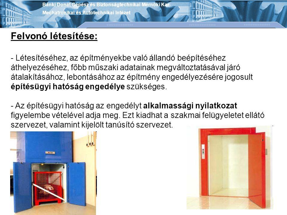 Bánki Donát Gépész és Biztonságtechnikai Mérnöki Kar Mechatronikai és Autótechnikai Intézet Felvonó létesítése: - Létesítéséhez, az építményekbe való