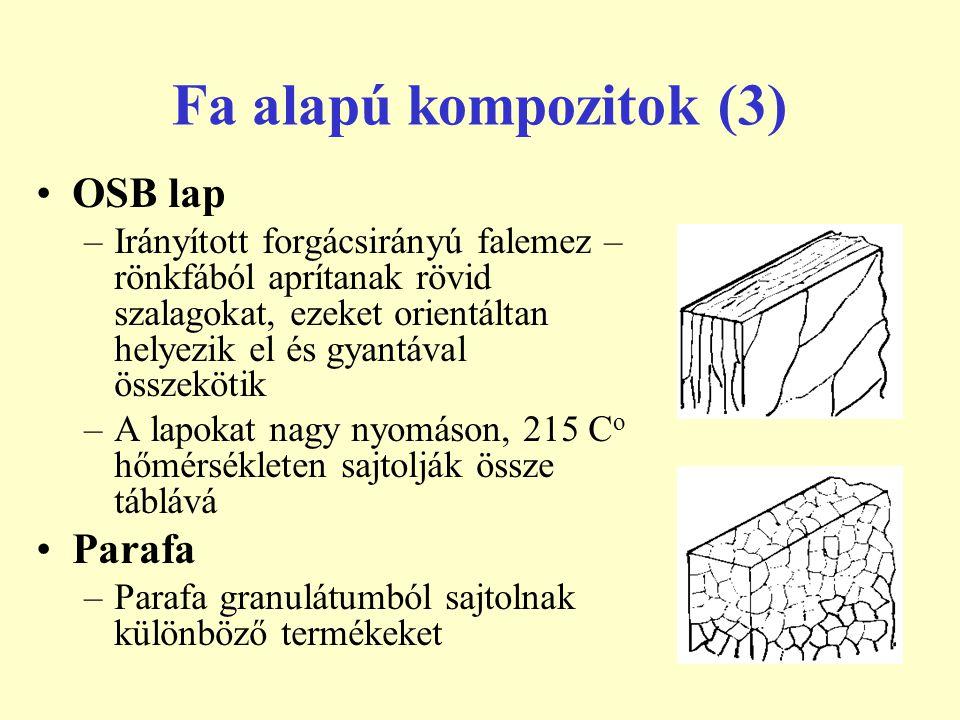 Fa alapú kompozitok (3) OSB lap –Irányított forgácsirányú falemez – rönkfából aprítanak rövid szalagokat, ezeket orientáltan helyezik el és gyantával