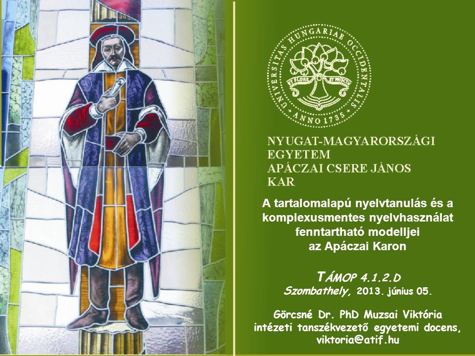 A tartalomalapú nyelvtanulás és a komplexusmentes nyelvhasználat fenntartható modelljei az Apáczai Karon T ÁMOP 4.1.2.D Szombathely, 2013. június 05.