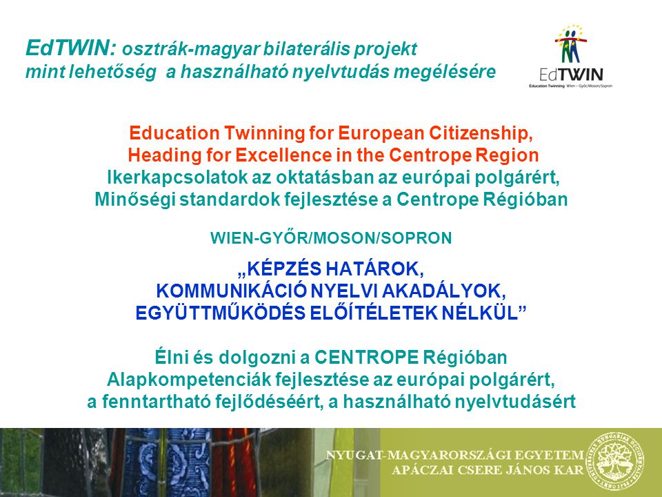 EdTWIN: osztrák-magyar bilaterális projekt mint lehetőség a használható nyelvtudás megélésére Education Twinning for European Citizenship, Heading for