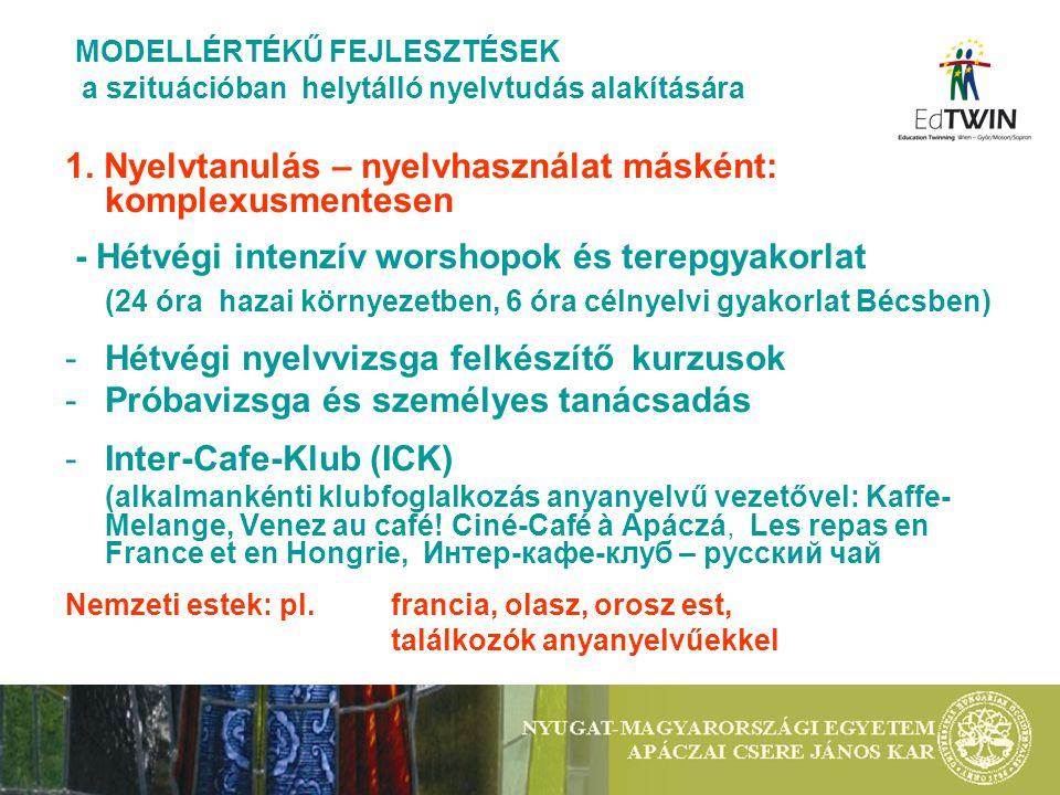 1. Nyelvtanulás – nyelvhasználat másként: komplexusmentesen - Hétvégi intenzív worshopok és terepgyakorlat (24 óra hazai környezetben, 6 óra célnyelvi