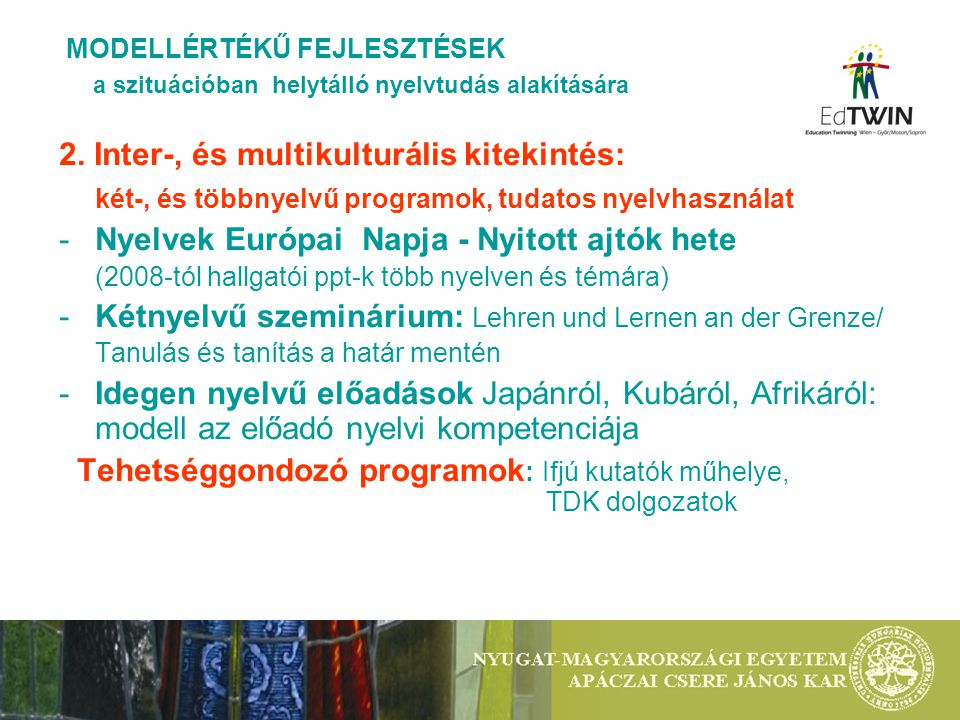 2. Inter-, és multikulturális kitekintés: két-, és többnyelvű programok, tudatos nyelvhasználat -Nyelvek Európai Napja - Nyitott ajtók hete (2008-tól