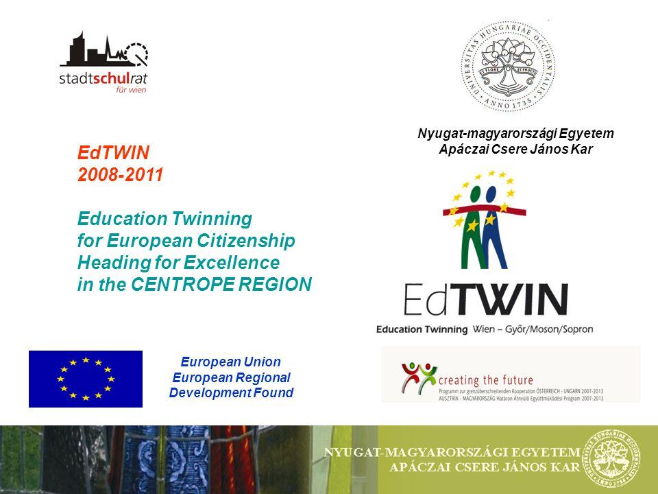"""EdTWIN: osztrák-magyar bilaterális projekt mint lehetőség a használható nyelvtudás megélésére Education Twinning for European Citizenship, Heading for Excellence in the Centrope Region Ikerkapcsolatok az oktatásban az európai polgárért, Minőségi standardok fejlesztése a Centrope Régióban WIEN-GYŐR/MOSON/SOPRON """"KÉPZÉS HATÁROK, KOMMUNIKÁCIÓ NYELVI AKADÁLYOK, EGYÜTTMŰKÖDÉS ELŐÍTÉLETEK NÉLKÜL Élni és dolgozni a CENTROPE Régióban Alapkompetenciák fejlesztése az európai polgárért, a fenntartható fejlődéséért, a használható nyelvtudásért"""