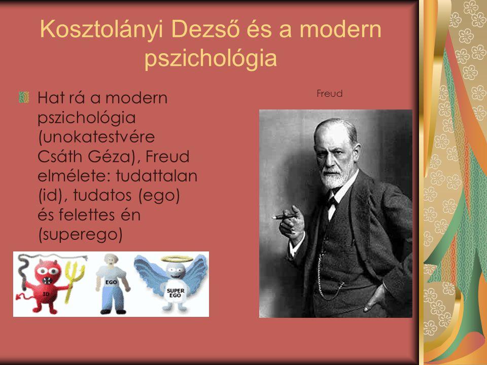 Kosztolányi Dezső és a modern pszichológia Hat rá a modern pszichológia (unokatestvére Csáth Géza), Freud elmélete: tudattalan (id), tudatos (ego) és felettes én (superego) Freud