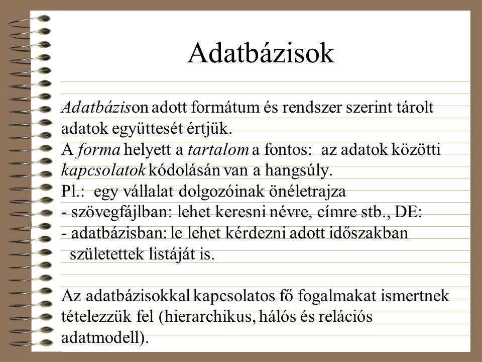 Adatbázisok Adatbázison adott formátum és rendszer szerint tárolt adatok együttesét értjük.
