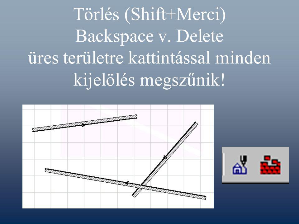 Törlés (Shift+Merci) Backspace v. Delete üres területre kattintással minden kijelölés megszűnik!