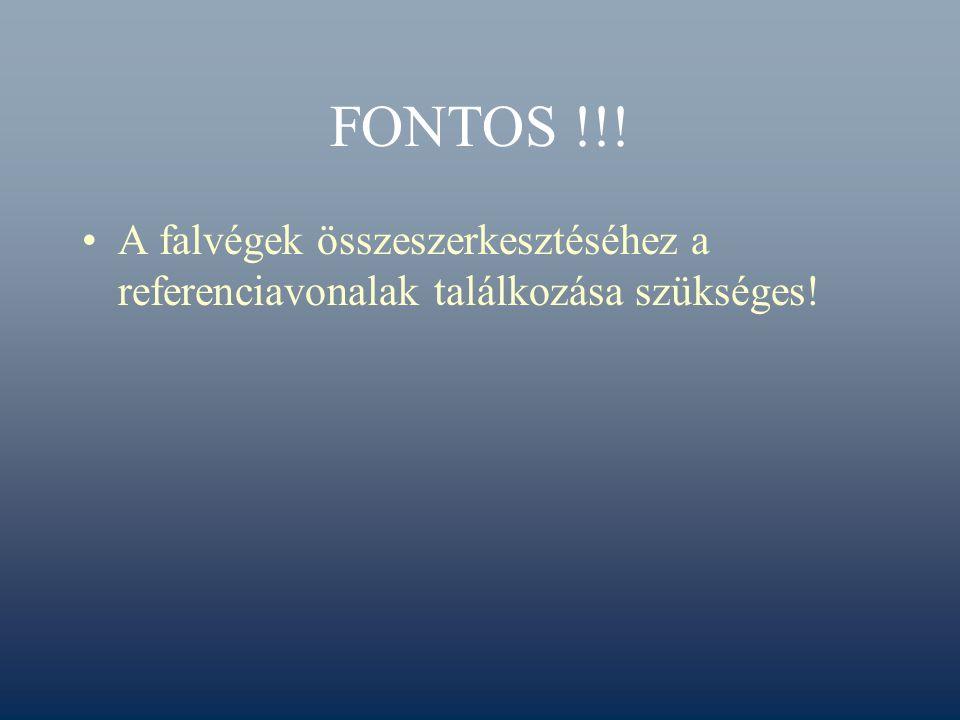 FONTOS !!! A falvégek összeszerkesztéséhez a referenciavonalak találkozása szükséges!