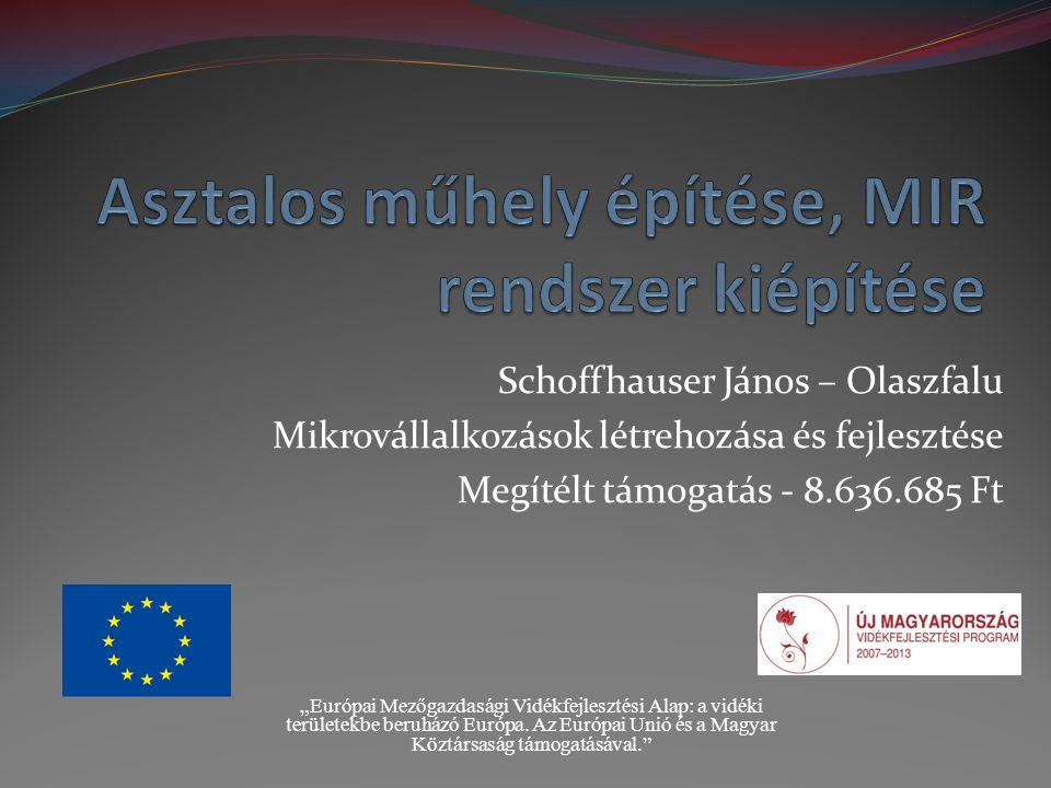 """Schoffhauser János – Olaszfalu Mikrovállalkozások létrehozása és fejlesztése Megítélt támogatás - 8.636.685 Ft """"Európai Mezőgazdasági Vidékfejlesztési Alap: a vidéki területekbe beruházó Európa."""