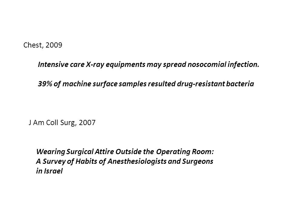 Chest, 2009 Intensive care X-ray equipments may spread nosocomial infection. 39% of machine surface samples resulted drug-resistant bacteria J Am Coll