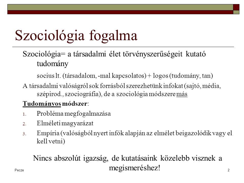 Pecze2 Szociológia fogalma Szociológia= a társadalmi élet törvényszerűségeit kutató tudomány socius lt. (társadalom, -mal kapcsolatos) + logos (tudomá