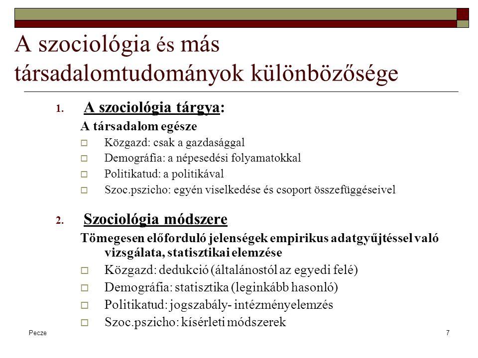 Pecze7 A szociológia és más társadalomtudományok különbözősége 1. A szociológia tárgya: A társadalom egésze  Közgazd: csak a gazdasággal  Demográfia