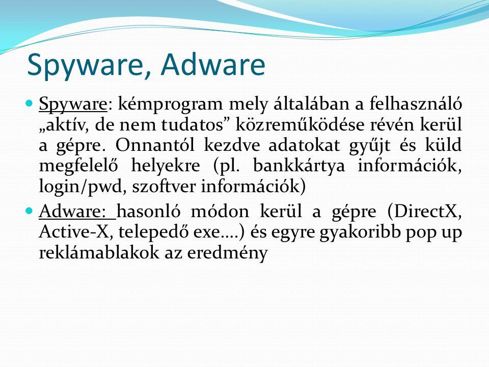 """Spyware, Adware Spyware: kémprogram mely általában a felhasználó """"aktív, de nem tudatos közreműködése révén kerül a gépre."""