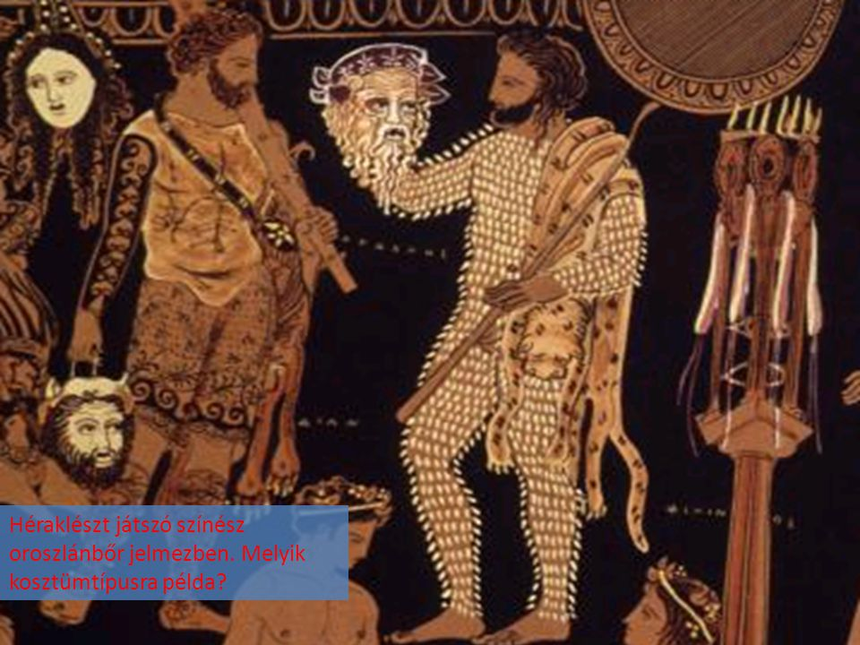 Héraklészt játszó színész oroszlánbőr jelmezben. Melyik kosztümtípusra példa?