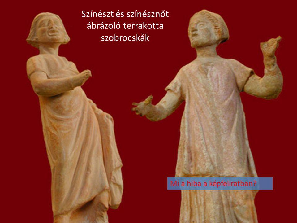 Színészt és színésznőt ábrázoló terrakotta szobrocskák Mi a hiba a képfeliratban?