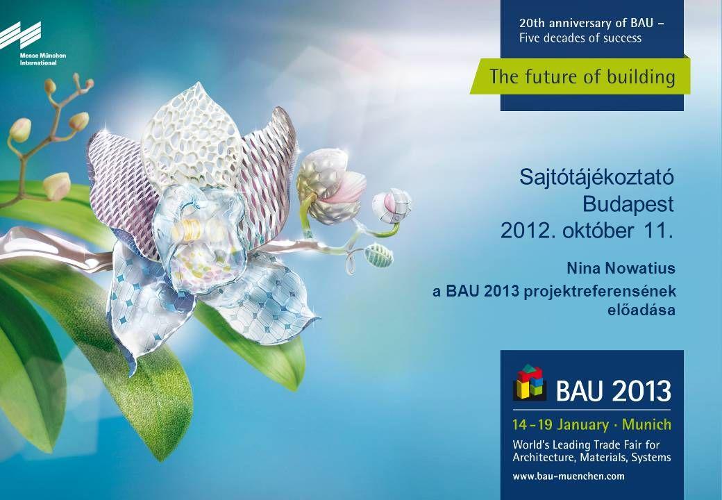 Sajtótájékoztató Budapest 2012. október 11. Nina Nowatius a BAU 2013 projektreferensének előadása