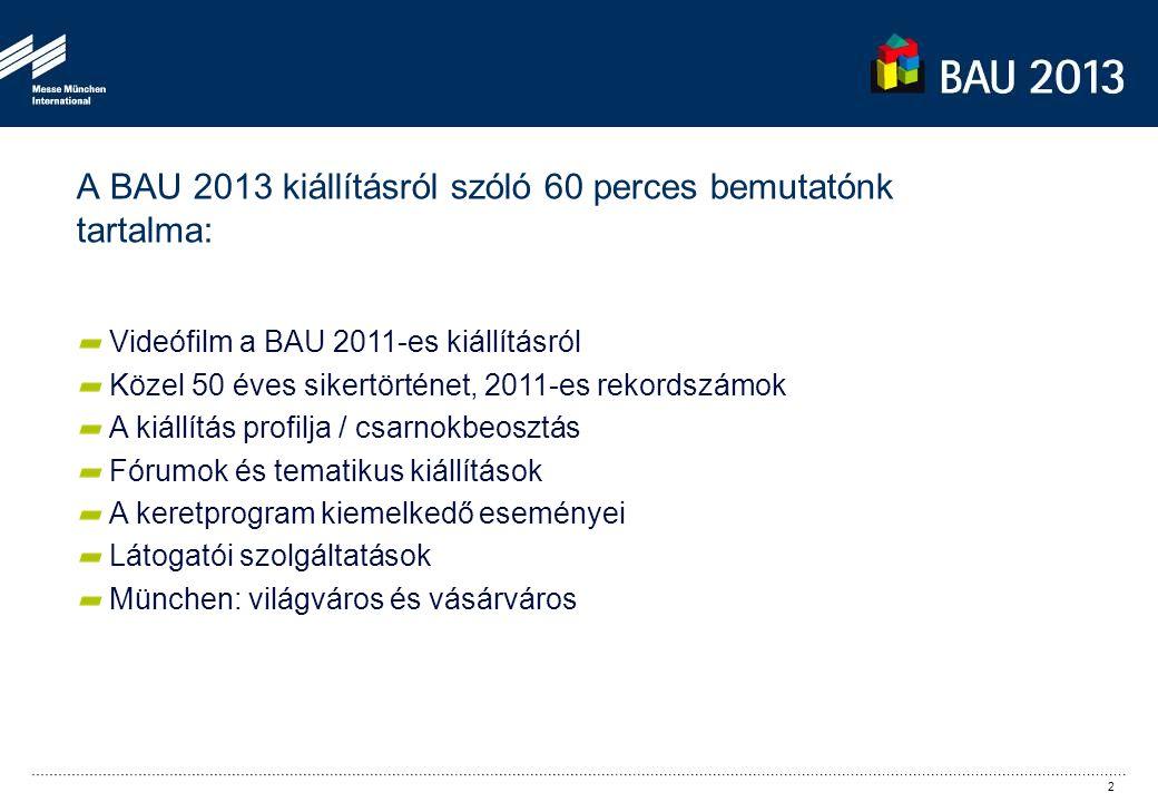 A BAU 2013 kiállításról szóló 60 perces bemutatónk tartalma: Videófilm a BAU 2011-es kiállításról Közel 50 éves sikertörténet, 2011-es rekordszámok A