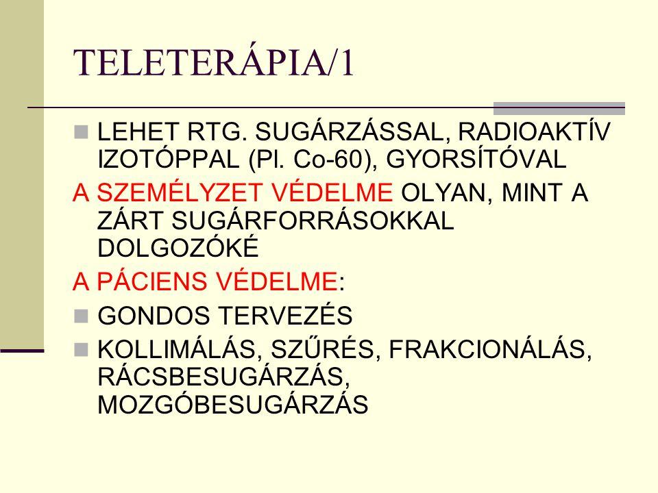 TELETERÁPIA/1 LEHET RTG. SUGÁRZÁSSAL, RADIOAKTÍV IZOTÓPPAL (Pl. Co-60), GYORSÍTÓVAL A SZEMÉLYZET VÉDELME OLYAN, MINT A ZÁRT SUGÁRFORRÁSOKKAL DOLGOZÓKÉ