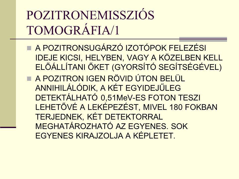 POZITRONEMISSZIÓS TOMOGRÁFIA/1 A POZITRONSUGÁRZÓ IZOTÓPOK FELEZÉSI IDEJE KICSI, HELYBEN, VAGY A KÖZELBEN KELL ELŐÁLLÍTANI ŐKET (GYORSÍTÓ SEGÍTSÉGÉVEL)