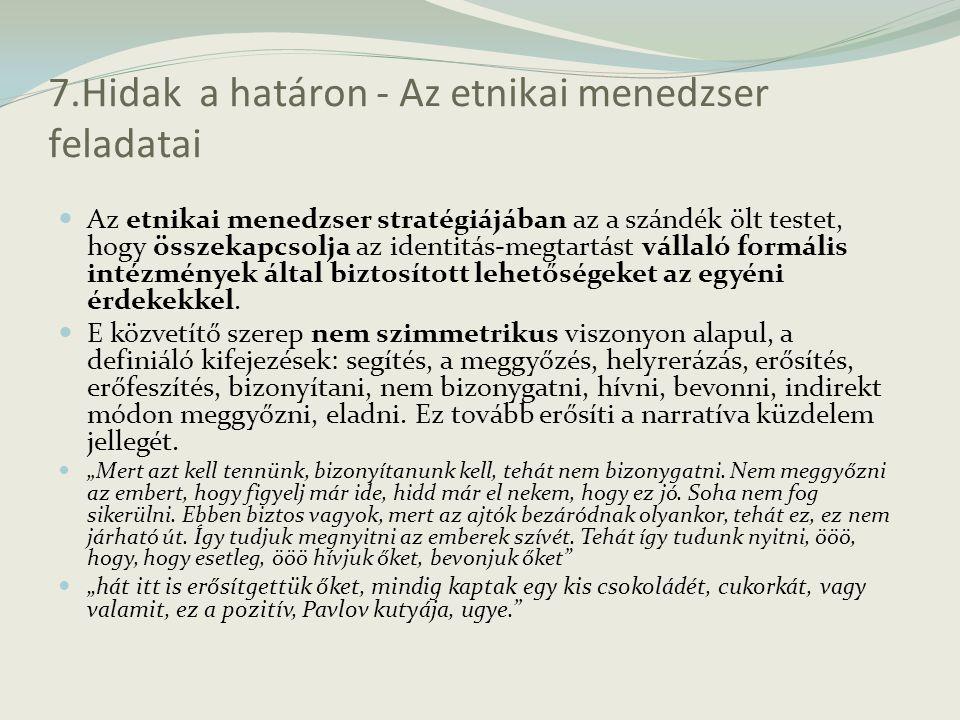 7.Hidak a határon - Az etnikai menedzser feladatai Az etnikai menedzser stratégiájában az a szándék ölt testet, hogy összekapcsolja az identitás-megta