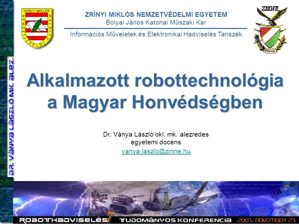 1 2007. 11. 27.Robothadviselés 7. Alkalmazott robottechnológia a Magyar Honvédségben ZRÍNYI MIKLÓS NEMZETVÉDELMI EGYETEM Bolyai János Katonai Műszaki