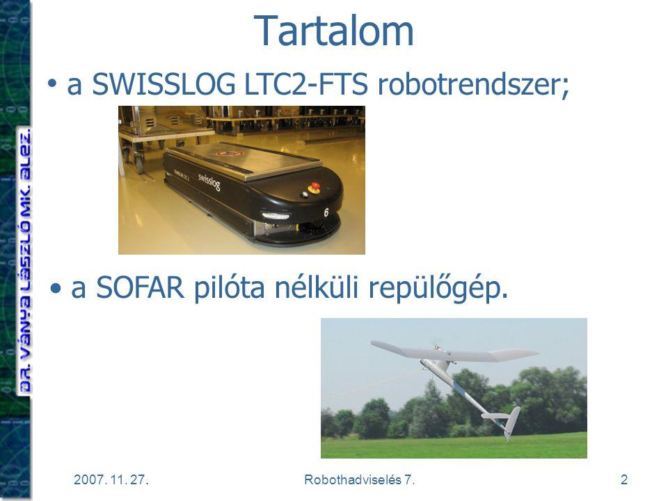 2 2007. 11. 27.Robothadviselés 7. Tartalom a SOFAR pilóta nélküli repülőgép. a SWISSLOG LTC2-FTS robotrendszer;
