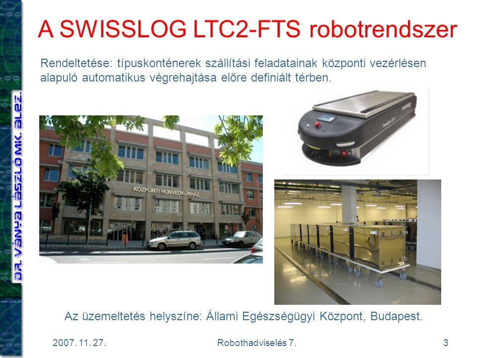 3 2007. 11. 27.Robothadviselés 7. A SWISSLOG LTC2-FTS robotrendszer Rendeltetése: típuskonténerek szállítási feladatainak központi vezérlésen alapuló