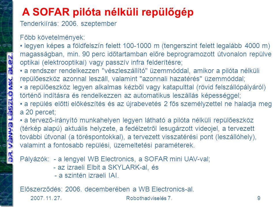 9 2007. 11. 27.Robothadviselés 7. A SOFAR pilóta nélküli repülőgép Tenderkiírás: 2006. szeptember Főbb követelmények: legyen képes a földfelszín felet