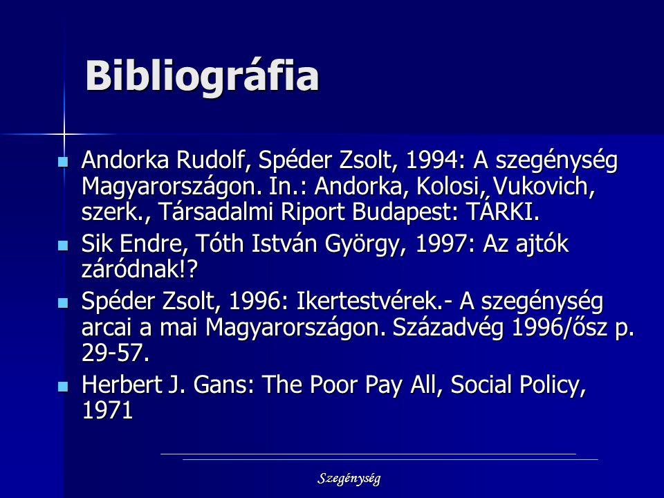 Szegénység Bibliográfia Andorka Rudolf, Spéder Zsolt, 1994: A szegénység Magyarországon. In.: Andorka, Kolosi, Vukovich, szerk., Társadalmi Riport Bud