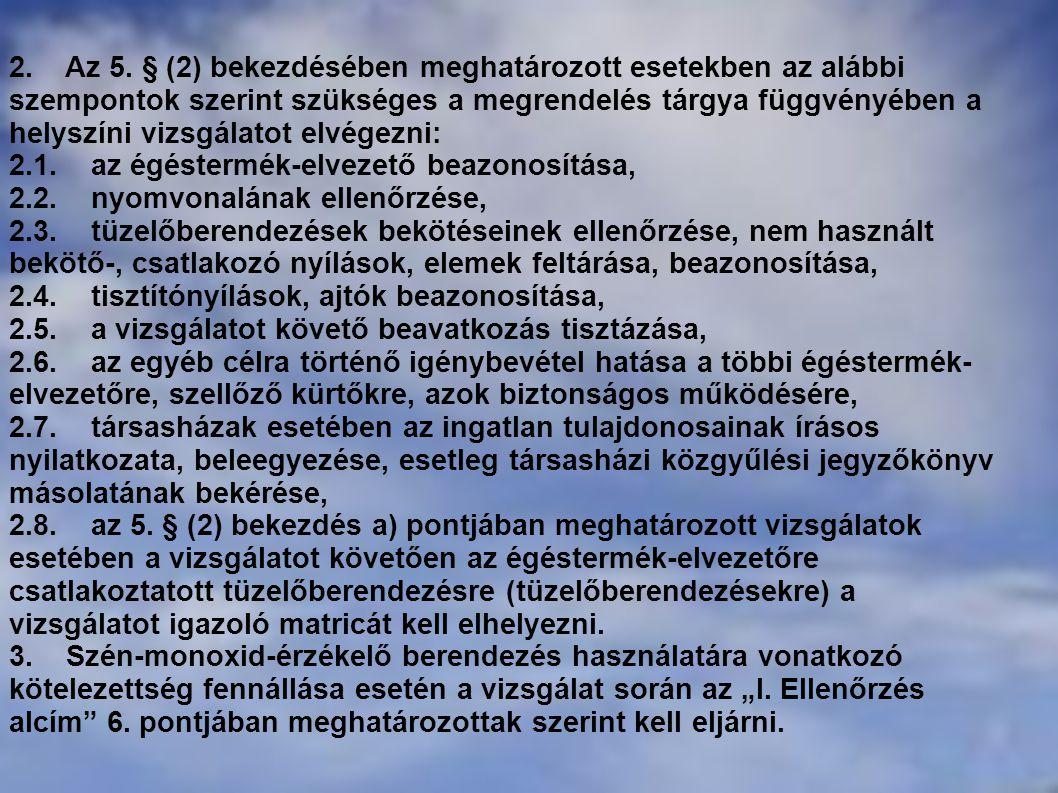 2. Az 5. § (2) bekezdésében meghatározott esetekben az alábbi szempontok szerint szükséges a megrendelés tárgya függvényében a helyszíni vizsgálatot e