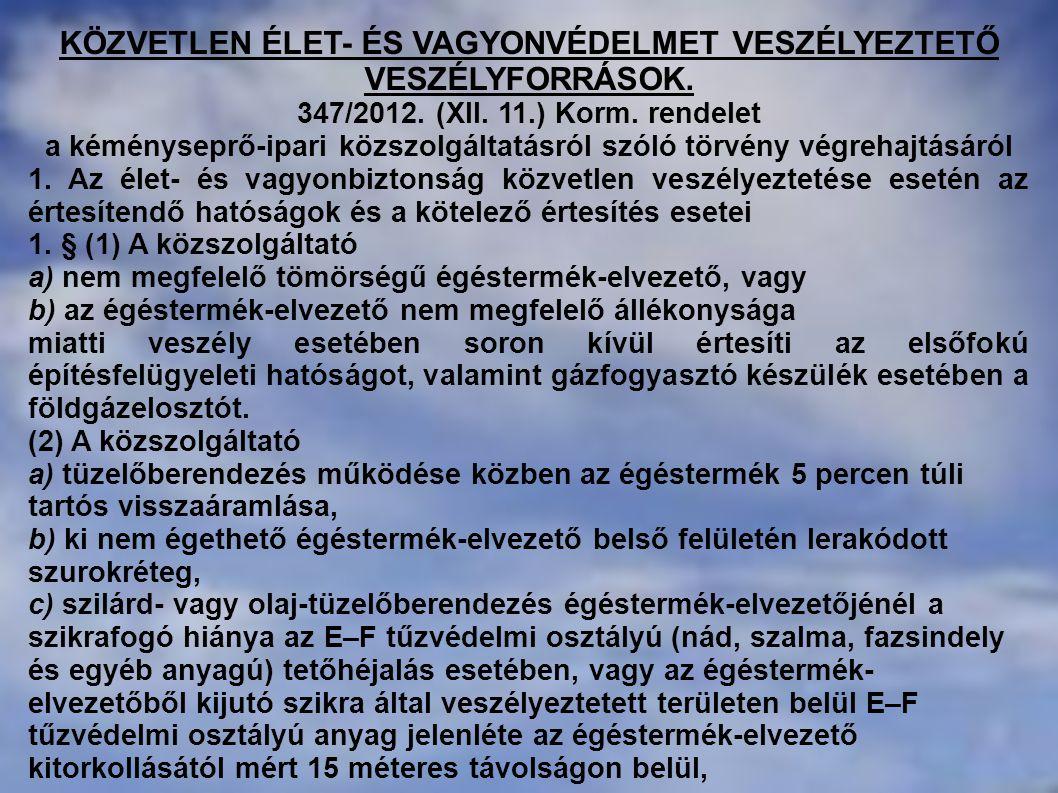 KÖZVETLEN ÉLET- ÉS VAGYONVÉDELMET VESZÉLYEZTETŐ VESZÉLYFORRÁSOK. 347/2012. (XII. 11.) Korm. rendelet a kéményseprő-ipari közszolgáltatásról szóló törv